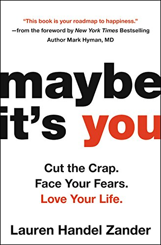 Maybe It's You: Cut the Crap. Face Your Fears. Love Your Life. von Hachette Books
