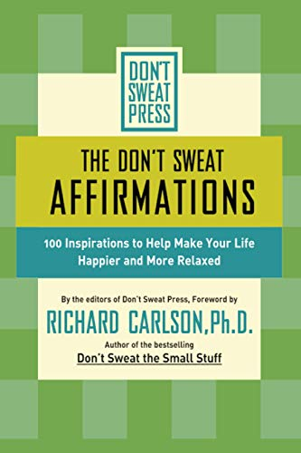 The Don't Sweat Affirmations: 100 Inspirations to Help Make Your Life Happier and More Relaxed (Don't Sweat Guides) von Hachette Books