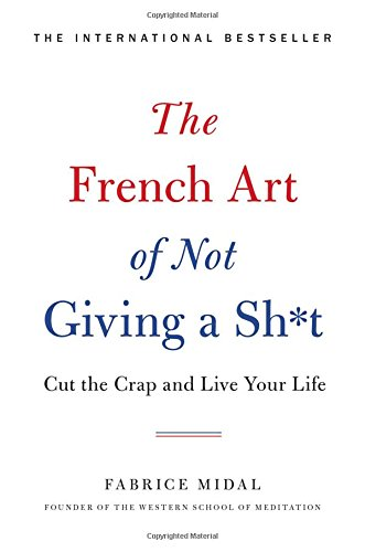 The French Art of Not Giving a Sh*t: Cut the Crap and Live Your Life von Hachette Books