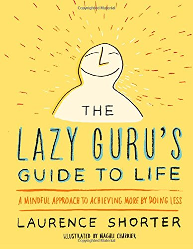 The Lazy Guru's Guide to Life: A Mindful Approach to Achieving More by Doing Less von Hachette Books