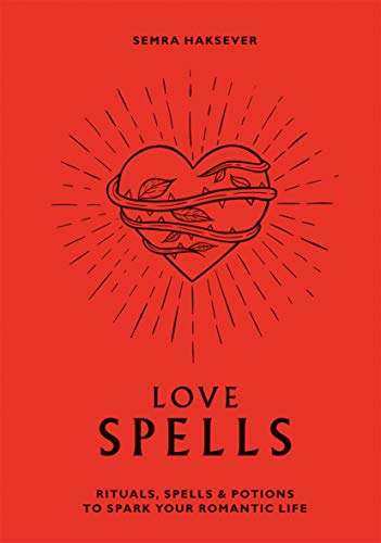 Love Spells: Rituals, Spells & Potions to Spark Your Romantic Life von HARDIE GRANT BOOKS