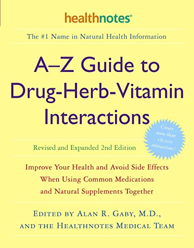 A-Z Guide to Drug-Herb-Vitamin Interactions Revised and Expanded 2nd Edition: Improve Your Health and Avoid Side Effects When Using Common Medications and Natural Supplements Together von Harmony