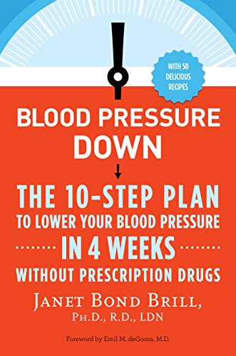 Blood Pressure Down: The 10-Step Plan to Lower Your Blood Pressure in 4 Weeks--Without Prescription Drugs von Harmony