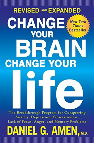 Change Your Brain, Change Your Life (Revised and Expanded): The Breakthrough Program for Conquering Anxiety, Depression, Obsessiveness, Lack of Focus, Anger, and Memory Problems von Harmony