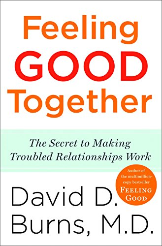 Feeling Good Together: The Secret to Making Troubled Relationships Work von Harmony