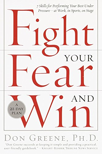 Fight Your Fear and Win: Seven Skills for Performing Your Best Under Pressure--At Work, In Sports, On Stage von Harmony