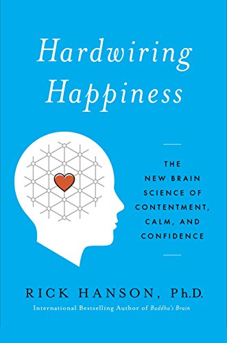 Hardwiring Happiness: The New Brain Science of Contentment, Calm, and Confidence von Harmony