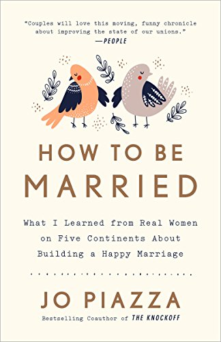 How to Be Married: What I Learned from Real Women on Five Continents About Building a Happy Marriage von Harmony