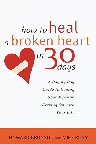 How to Heal a Broken Heart in 30 Days: A Day-by-Day Guide to Saying Good-bye and Getting On With Your Life von Harmony
