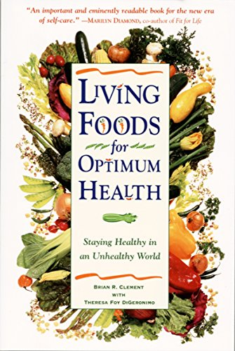 Living Foods for Optimum Health: Your Complete Guide to the Healing Power of Raw Foods: Staying Healthy in an Unhealthy World von Harmony