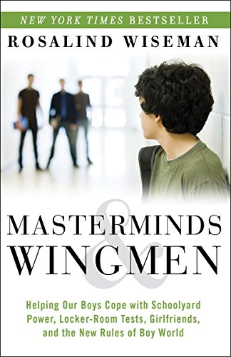 Masterminds and Wingmen: Helping Our Boys Cope with Schoolyard Power, Locker-Room Tests, Girlfriends, and the New Rules of Boy World von Harmony