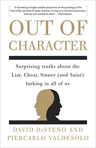 Out of Character: Surprising Truths About the Liar, Cheat, Sinner (and Saint) Lurking in All of Us von Harmony