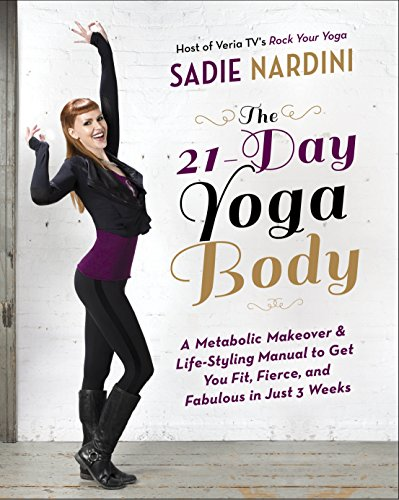 The 21-Day Yoga Body: A Metabolic Makeover and Life-Styling Manual to Get You Fit, Fierce, and Fabulous in Just 3 Weeks von Harmony