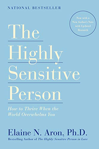 The Highly Sensitive Person: How to Thrive When the World Overwhelms You von Harmony