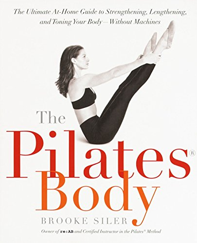 The Pilates Body: The Ultimate At-Home Guide to Strengthening, Lengthening and Toning Your Body- Without Machines von Harmony