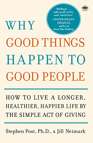 Why Good Things Happen to Good People: How to Live a Longer, Healthier, Happier Life by the Simple Act of Giving von Harmony