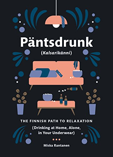 Pantsdrunk: Kalsarikanni: The Finnish Path to Relaxation von Harper Collins Publ. USA