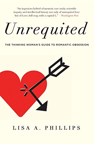 Unrequited: The Thinking Woman's Guide to Romantic Obsession von Harper Paperbacks