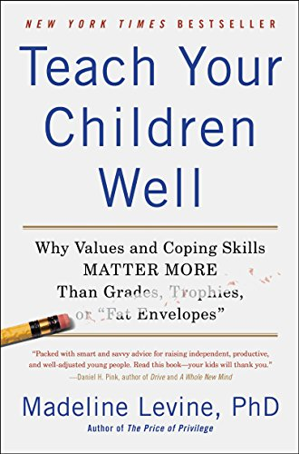 "Teach Your Children Well: Why Values and Coping Skills Matter More Than Grades, Trophies, or ""Fat Envelopes"" von Harper Perennial"