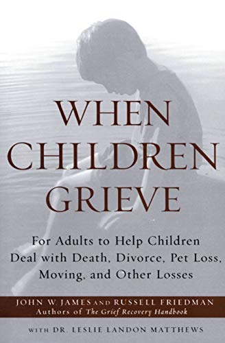 When Children Grieve: For Adults to Help Children Deal with Death, Divorce, Pet Loss, Moving, and Other Losses von Harper Perennial