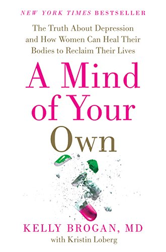 A Mind of Your Own: The Truth About Depression and How Women Can Heal Their Bodies to Reclaim Their Lives von Harper Wave