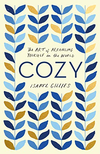 Cozy: The Art of Arranging Yourself in the World von Harper Wave