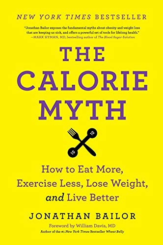 The Calorie Myth: How to Eat More, Exercise Less, Lose Weight, and Live Better von Harper Wave