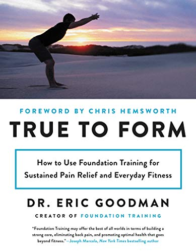 True to Form: How to Use Foundation Training for Sustained Pain Relief and Everyday Fitness von Harper Wave