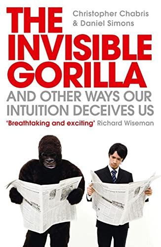 The Invisible Gorilla: And Other Ways Our Intuition Deceives Us von Harpercollins Uk