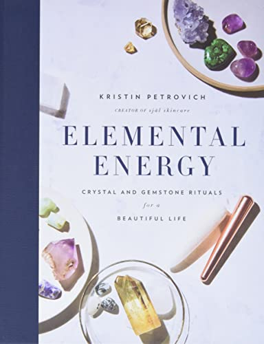 Elemental Energy: Crystal and Gemstone Rituals for a Beautiful Life von HarperOne