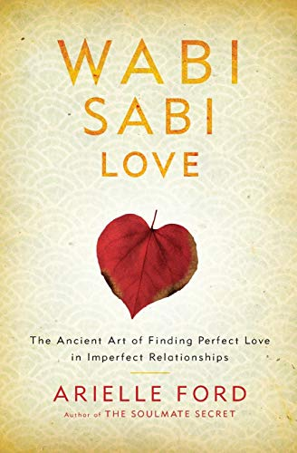 Wabi Sabi Love: The Ancient Art of Finding Perfect Love in Imperfect Relationships von Harper Collins Publ. USA