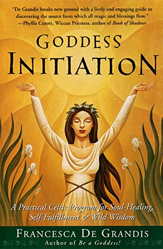 Goddess Initiation: A Practical Celtic Program for Soul-Healing, Self-Fulfillment & Wild Wisdom von HarperOne