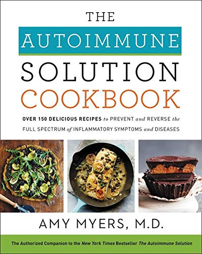 The Autoimmune Solution Cookbook: Over 150 Delicious Recipes to Prevent and Reverse the Full Spectrum of Inflammatory Symptoms and Diseases von Harpercollins Us