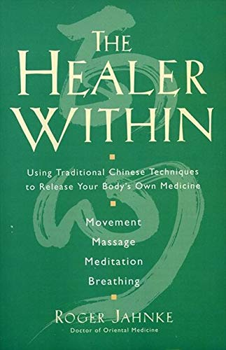 The Healer Within: Using Traditional Chinese Techniques To Release Your Body's Own Medicine *Movement *Massage *Meditation *Breathing von HarperOne