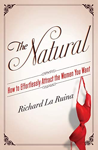 The Natural: How to Effortlessly Attract the Women You Want von Harper Collins Publ. USA