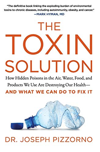 The Toxin Solution: How Hidden Poisons in the Air, Water, Food, and Products We Use Are Destroying Our Health--AND WHAT WE CAN DO TO FIX IT von HarperOne