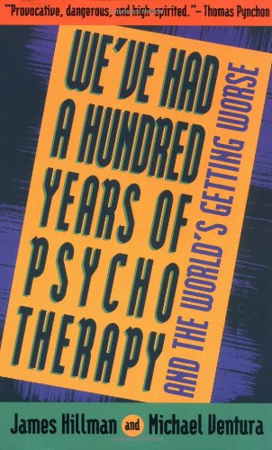 We've Had a Hundred Years of Psychotherapy--And the World's Getting Worse von HarperOne