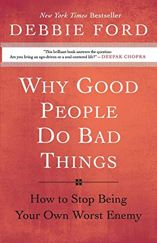 Why Good People Do Bad Things: How to Stop Being Your Own Worst Enemy von HarperOne