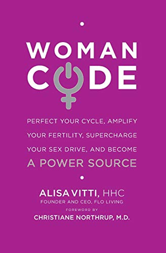 WomanCode: Perfect Your Cycle, Amplify Your Fertility, Supercharge Your Sex Drive, and Become a Power Source von Harper Collins Publ. USA
