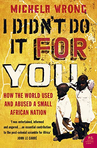 I Didn't Do It For You: How the World Used and Abused a Small African Nation von HarperPerennial