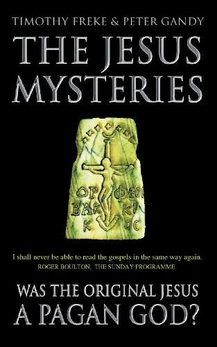 The Jesus Mysteries: Was the `Original Jesus' a Pagan God?: The Original Jesus Was a Pagan God von Thorsons