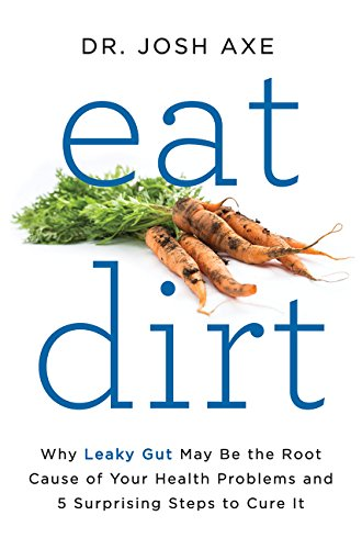 Eat Dirt: Why Leaky Gut May Be the Root Cause of Your Health Problems and 5 Surprising Steps to Cure It von Harper Wave