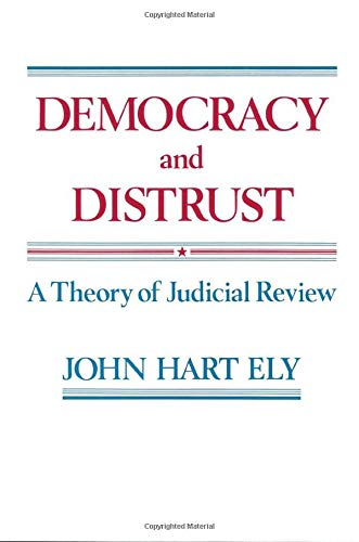 Ely, J: Democracy & Distrust - A Theory of Judicial Review (Harvard Paperbacks) von Harvard University Press