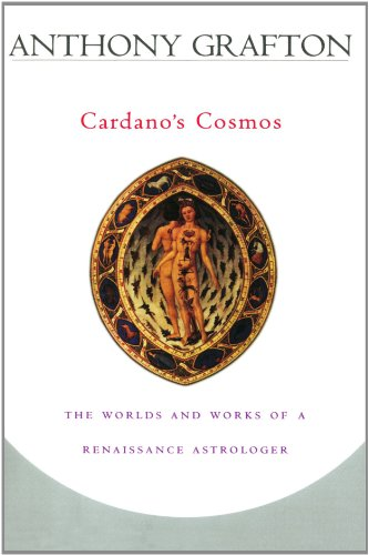 Cardano's Cosmos: The Worlds and Works of a Renaissance Astrologer von Harvard University Press