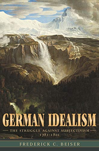 Beiser, F: German Idealism: The Struggle Against Subjectivism, 1781-1801 von Harvard University Press