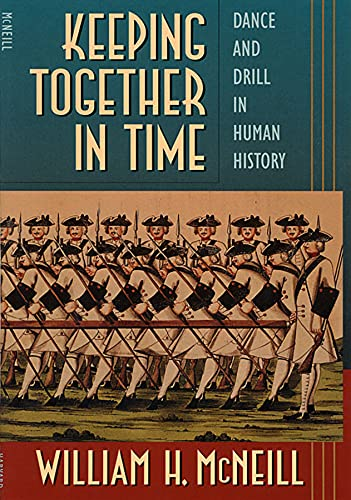 Keeping Together in Time: Dance and Drill in Human History von Harvard University Press