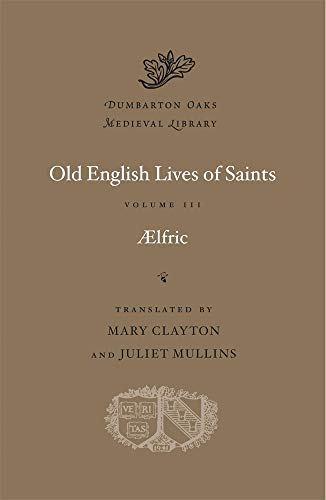 Aelfric: Old English Lives of Saints, Volume III (Dumbarton Oaks Medieval Library, Band 60) von Harvard University Press
