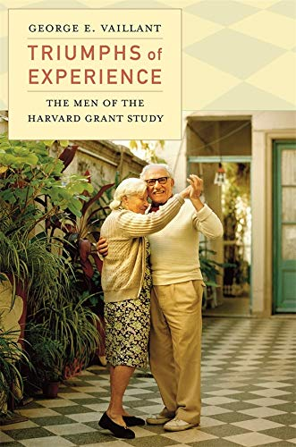 Triumphs of Experience: The Men of the Harvard Grant Study von Harvard University Press