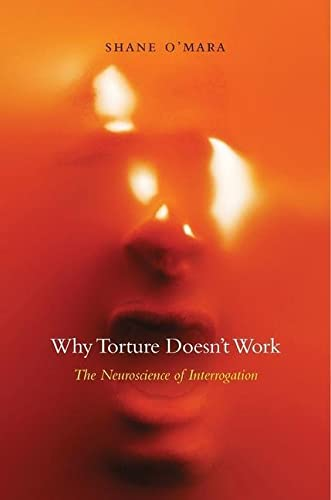 Why Torture Doesn't Work: The Neuroscience of Interrogation von Harvard University Press