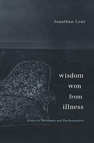 Wisdom Won from Illness: Essays in Philosophy and Psychoanalysis von HARVARD UNIV PR